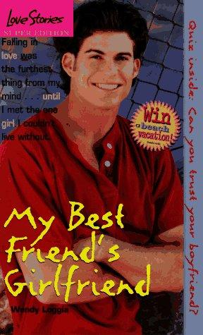 My Best Friend's Girlfriend (Love Stories) by Wendy Loggia