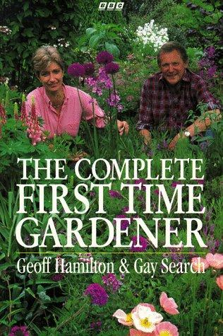The Complete First Time Gardener by Geoff Hamilton