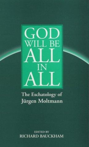 Image 0 of God Will Be All in All: The Eschatology of Jurgen Moltmann