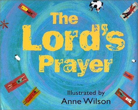 The Lord's Prayer by Anne Wilson
