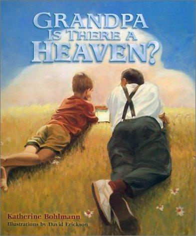 Grandpa is there a heaven? by Katherine Bohlmann