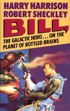 BILL, THE GALACTIC HERO ON THE PLANET OF BOTTLED BRAINS by Robert Sheckley, Harry Harrison