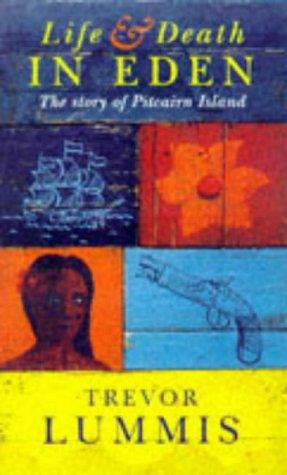 LIFE AND DEATH IN EDEN. Pitcairn Island and the Bounty Mutineers by Trevor LUMMIS