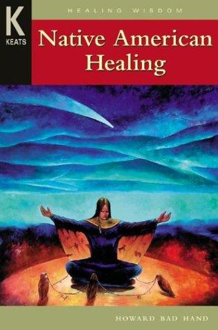 Native American Healing by Howard Bad Hand