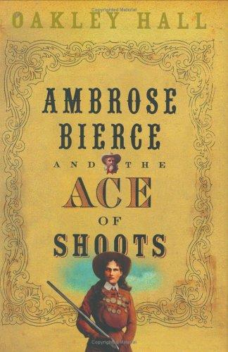 Ambrose Bierce and the Ace of Shoots by Oakley Hall