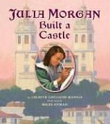 Julia Morgan Built a Castle by Celeste Mannis