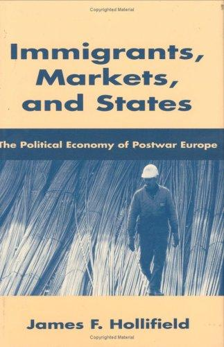 Immigrants, markets, and states by James Frank Hollifield