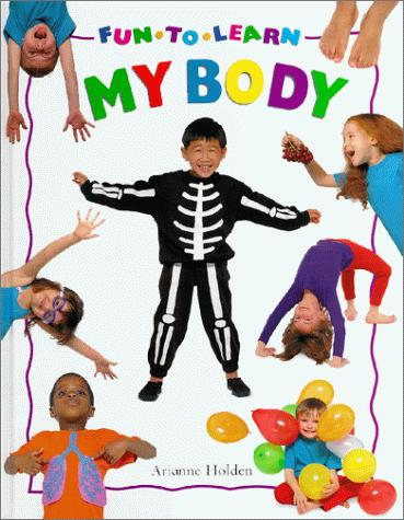 My Body (Fun to Learn) by Arianne Holden