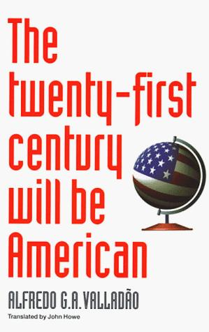 The Twenty-First Century Will Be American by Alfredo Valladao