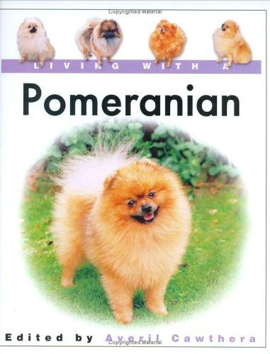 Living with a Pomeranian (Living With a) by Avril Cawthera