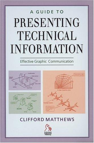 A Guide to Presenting Technical Information by Clifford Matthews