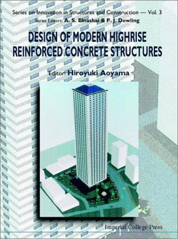 Design of Modern Highrise Reinforced Concrete Structures (Series on Innovation in Structures and Construction) (Series on Innovation in Structures and Construction) by Hiroyuki Aoyama