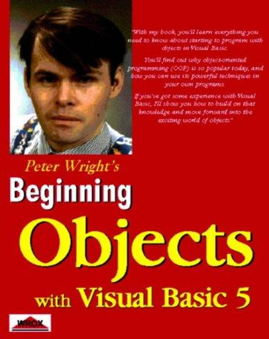 Beginning objects with Visual Basic 5 by Peter Wright