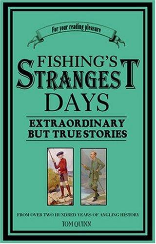 Fishing's Strangest Days by Tom Quinn