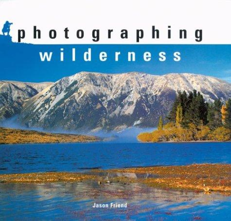 Photographing wilderness by Jason Friend