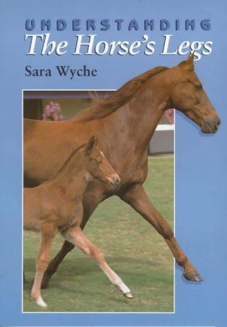 Understanding the Horse's Legs by Sara Wyche