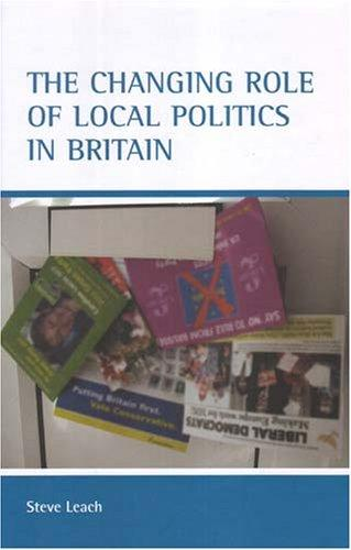 The Changing Role Of Local Politics In Britain by Stephen Leach