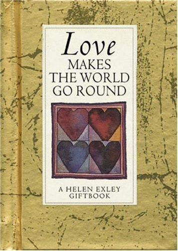 Love Makes the World Go Round (Values for Living) by Helen Exley