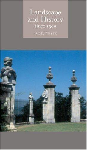 Landscape and History since 1500 (Reaktion Books - Globalities) by Ian D. Whyte
