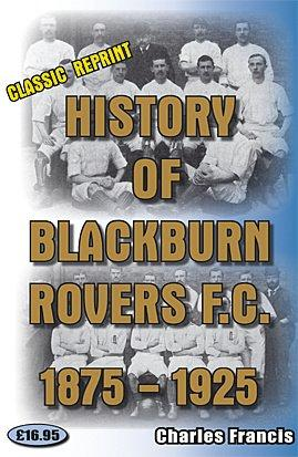 History of Blackburn Rovers Football Club 1875-1925 by Charles Francis