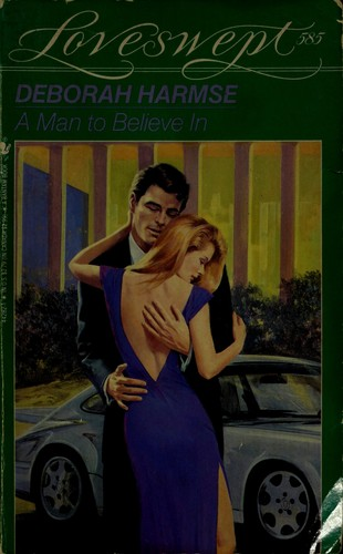 MAN TO BELIEVE IN, A by Deborah Harmse