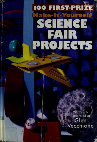 100 first-prize make-it-yourself science fair projects