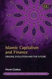 ISLAMIC CAPITALISM AND FINANCE: ORIGINS, EVOLUTION AND THE FUTURE by
