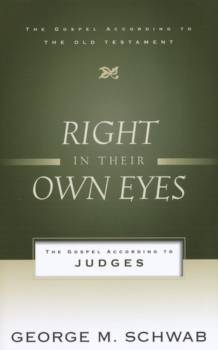 Right in Their Own Eyes: the Gospel According to Judges by Schwab, George