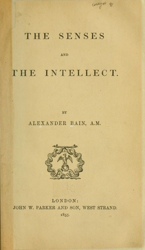The senses and the intellect by Bain, Alexander