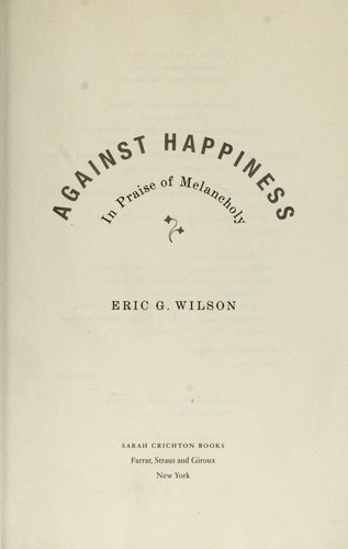 Against happiness by Wilson, Eric
