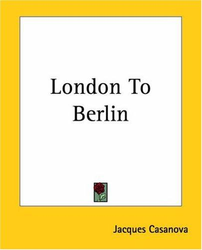 London To Berlin by Jacques Casanova