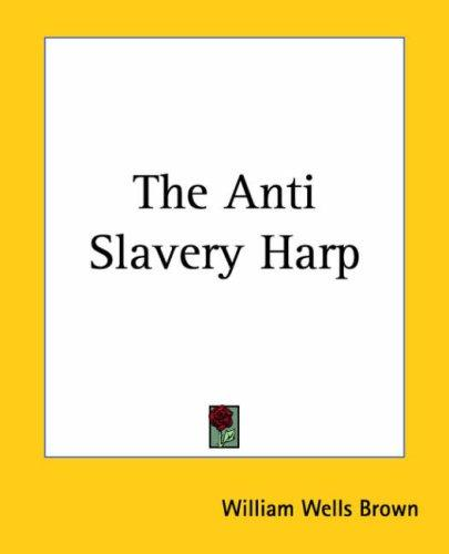 The Anti Slavery Harp by William Wells Brown