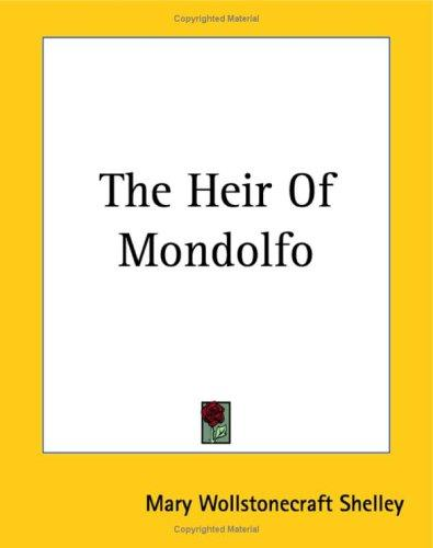 The Heir Of Mondolfo by Mary Shelley
