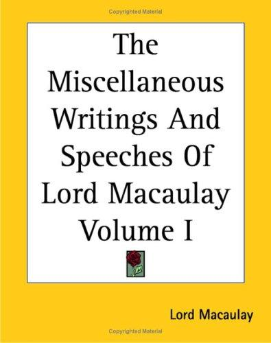 The Miscellaneous Writings And Speeches Of Lord Macaulay by Thomas Babington Macaulay