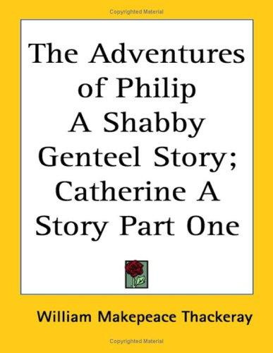 The Adventures of Philip, a Shabby Genteel Story by William Makepeace Thackeray