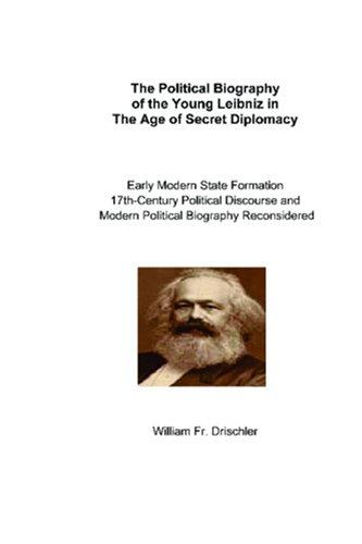 The Political Biography of the Young Leibniz in The Age of Secret Diplomacy by William  Fr. Drischler
