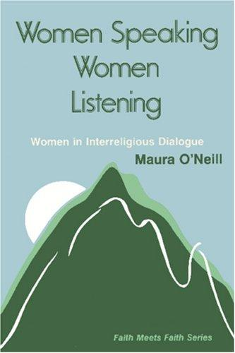Women Speaking, Women Listening by Maura O\'Neill