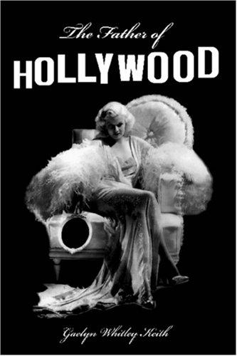 The Father of Hollywood by Gaelyn Whitley Keith