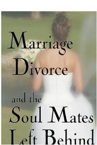 Marriage, Divorce And Soul Mates Left Behind by Julian (jinx) Olson