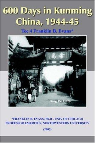 600 Days in Kunming China, 1944-45 by Franklin, B. Evans