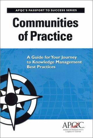 Communities of Practice by Farida Hasanali, Cindy Hubert, Kimberly Lopez, Bob Newhouse, Carla O'Dell, Wesley Vestal