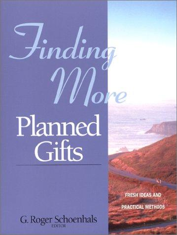 Finding More Planned Gifts by G. Roger Schoenhals