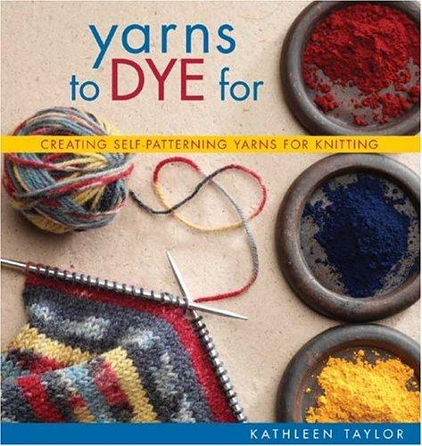 Yarns to Dye For by Kathleen Taylor