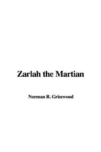 Zarlah the Martian by Norman R. Grisewood