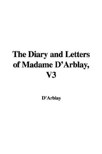 The Diary and Letters of Madame D'Arblay, V3 by D'Arblay