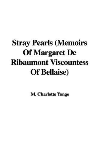 Stray Pearls (Memoirs Of Margaret De Ribaumont Viscountess Of Bellaise) by Charlotte Mary Yonge