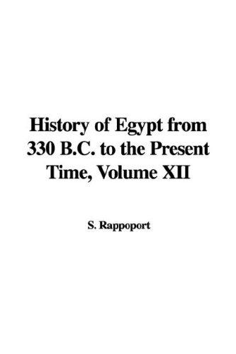 History of Egypt from 330 B.C. to the Present Time, Volume XII by S. Rappoport