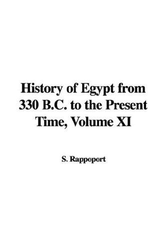 History of Egypt from 330 B.C. to the Present Time, Volume XI by S. Rappoport