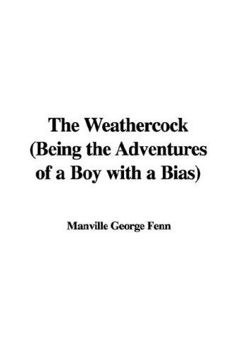 The Weathercock (Being the Adventures of a Boy with a Bias) by Manville George Fenn