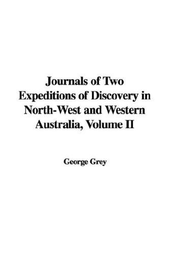 Journals of Two Expeditions of Discovery in North-West and Western Australia, Volume II